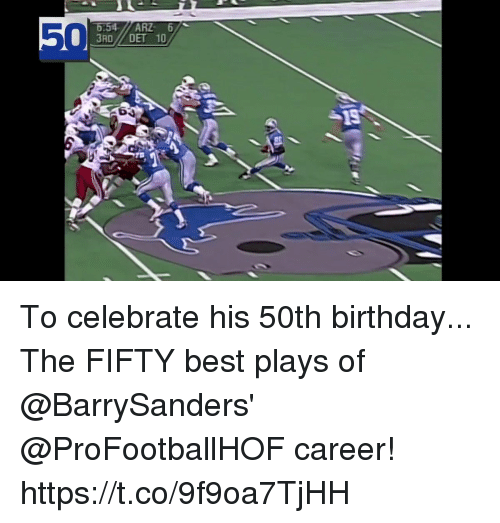 Birthday, Memes, and Best: 50  RDDET 10  6 To celebrate his 50th birthday...   The FIFTY best plays of @BarrySanders' @ProFootballHOF career! https://t.co/9f9oa7TjHH