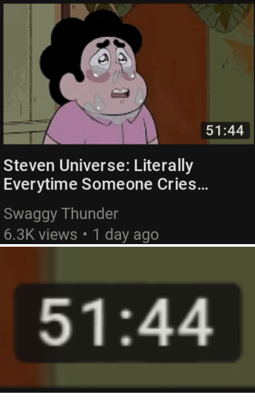 Steven Universe: 51:44  Steven Universe: Literally  Everytime Someone Cries...  Swaggy Thunder  6.3K views 1 day ago   51:44