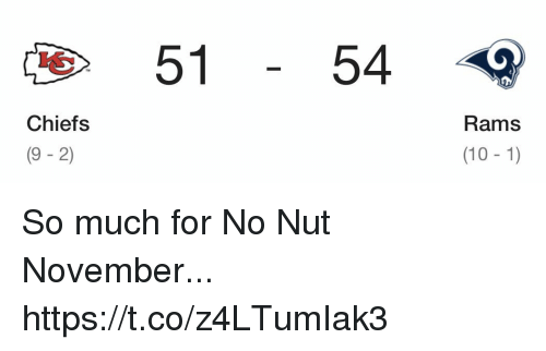 Football, Nfl, and Sports: 51 54 ?  Chiefs  (9 - 2)  Rams  (10 -1) So much for No Nut November... https://t.co/z4LTumIak3