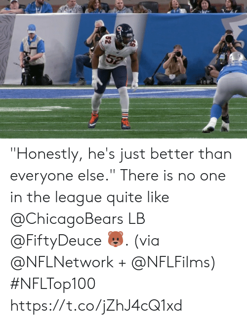 """Memes, Quite, and The League: 52 """"Honestly, he's just better than everyone else.""""  There is no one in the league quite like @ChicagoBears LB @FiftyDeuce 🐻. (via @NFLNetwork + @NFLFilms) #NFLTop100 https://t.co/jZhJ4cQ1xd"""