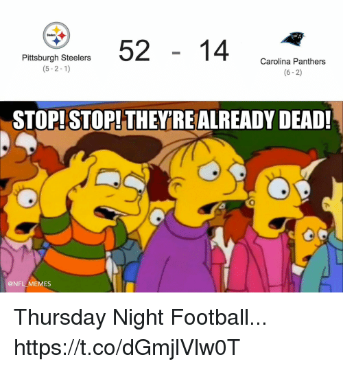 Carolina Panthers: 5214 cn  Steelers  Pittsburgh Steelers  (5-2-1)  Carolina Panthers  (6-2)  STOP! STOP! THEYRE ALREADY DEAD!  0  @NFL MEMES Thursday Night Football... https://t.co/dGmjlVlw0T
