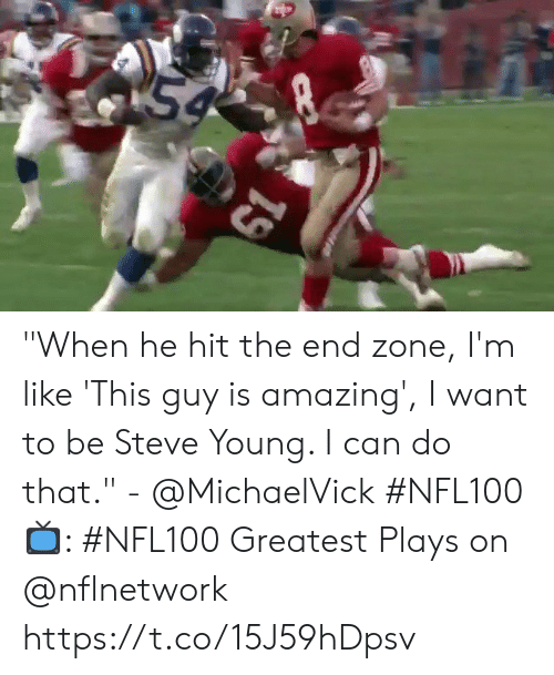 "Memes, Amazing, and 🤖: 54  19 ""When he hit the end zone, I'm like 'This guy is amazing', I want to be Steve Young. I can do that."" - @MichaelVick #NFL100   📺: #NFL100 Greatest Plays on @nflnetwork https://t.co/15J59hDpsv"