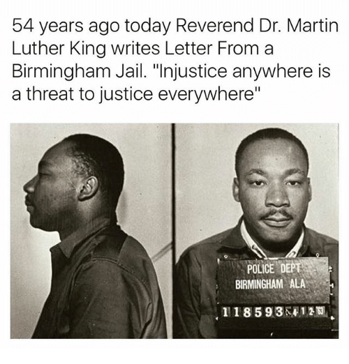 """dr martin luther king: 54 years ago today Reverend Dr. Martin  Luther King writes Letter From a  Birmingham Jail. """"Injustice anywhere is  a threat to justice everywhere""""  POLICE DEPT  BIRMINGHAM ALA  1118 593 R 1.2"""
