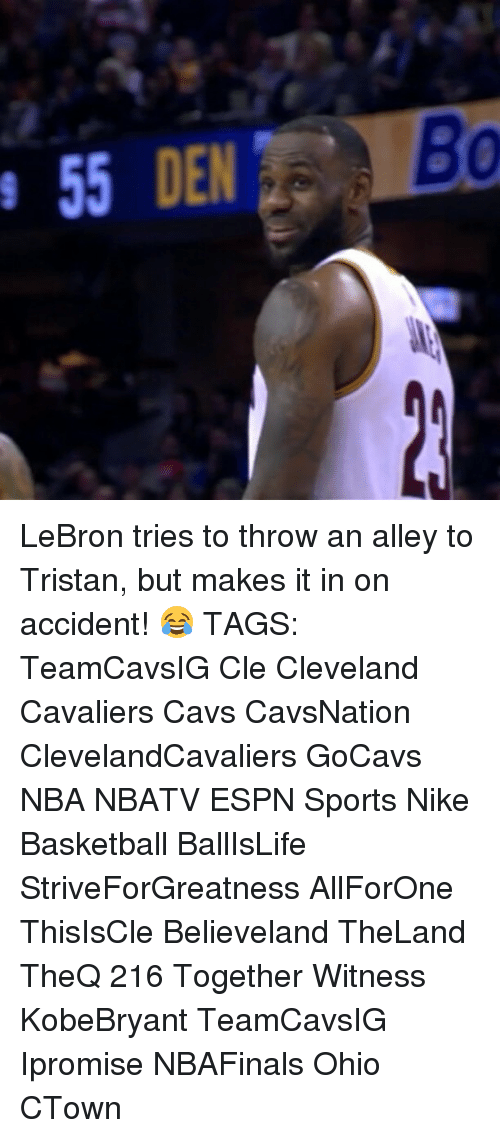 Memes, 🤖, and Cle: 55 DEEMED LeBron tries to throw an alley to Tristan, but makes it in on accident! 😂 TAGS: TeamCavsIG Cle Cleveland Cavaliers Cavs CavsNation ClevelandCavaliers GoCavs NBA NBATV ESPN Sports Nike Basketball BallIsLife StriveForGreatness AllForOne ThisIsCle Believeland TheLand TheQ 216 Together Witness KobeBryant TeamCavsIG Ipromise NBAFinals Ohio CTown
