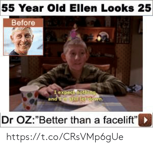 """Dr Oz, Ellen, and Old: 55 Year Old Ellen Looks 25  Before  I expect nothing  and mstill etdown.  Dr OZ:""""Better than a facelift"""" https://t.co/CRsVMp6gUe"""