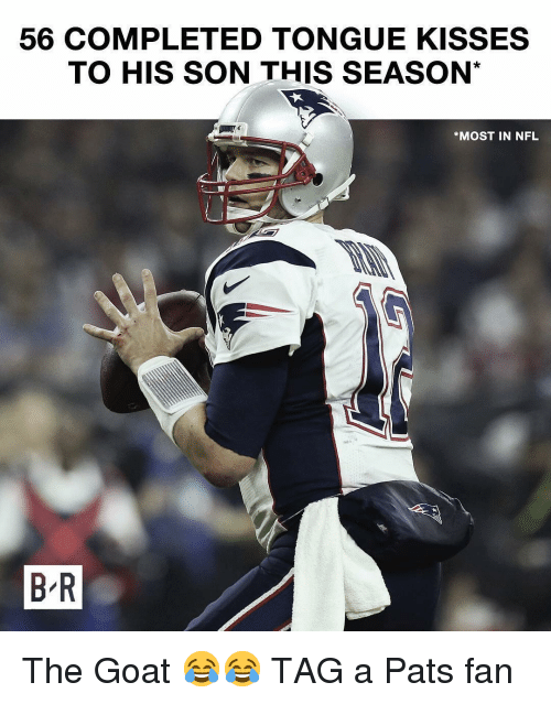 Nfl, Sports, and Goat: 56 COMPLETED TONGUE KISSES  TO HIS SON THIS SEASON*  *MOST IN NFL  B R The Goat 😂😂 TAG a Pats fan