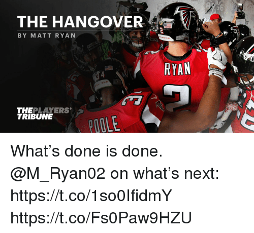 Memes, The Hangover, and Hangover: 58  THE HANGOVER  BY MATT RYAN  RYAN  MBRACET  THEPLAYERS  TRIBUNE  POOLE What's done is done.  @M_Ryan02 on what's next: https://t.co/1so0IfidmY https://t.co/Fs0Paw9HZU