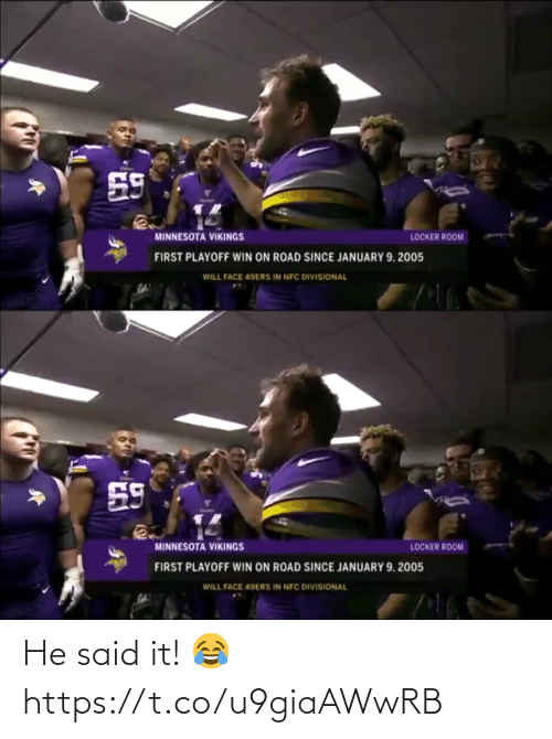 ballmemes.com: 59  MINNESOTA VIKINGS  LOCKER ROOM  FIRST PLAYOFF WIN ON ROAD SINCE JANUARY 9, 2005  WILL FACE 49ERS IN NFC DIVISIONAL   59  MINNESOTA VIKINGS  LOCKER ROOM  FIRST PLAYOFF WIN ON ROAD SINCE JANUARY 9, 2005  WILL FACE 49ERS IN NFC DIVISIONAL He said it! 😂 https://t.co/u9giaAWwRB