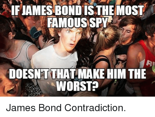 Contradiction: 5IFIANESBONDİS THEMOSF |  FAMOUS SPY  DOESNTTHAT MAKE HIM THE  WORST? <p>James Bond Contradiction.</p>