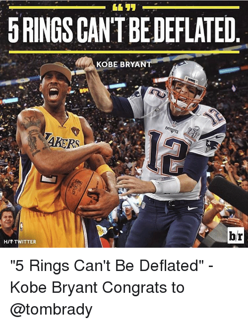 """Congrations: 5RINGSCANTBEDEFLATED  KOBE BRYANT  br  HIT TWITTER """"5 Rings Can't Be Deflated"""" - Kobe Bryant Congrats to @tombrady"""