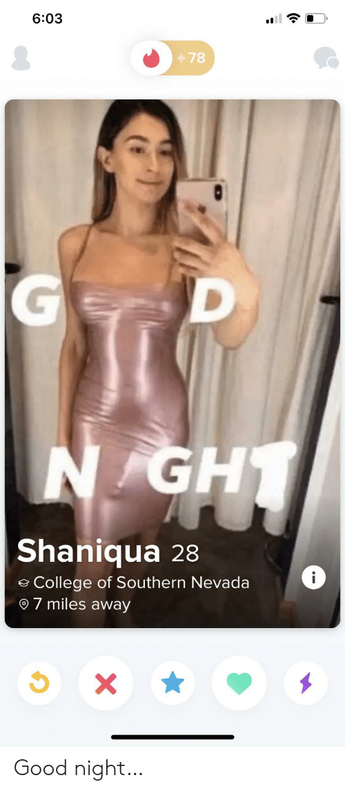 Southern: 6:03  78  D  N GH  Shaniqua 28  i  College of Southern Nevada  7 miles away  X Good night…