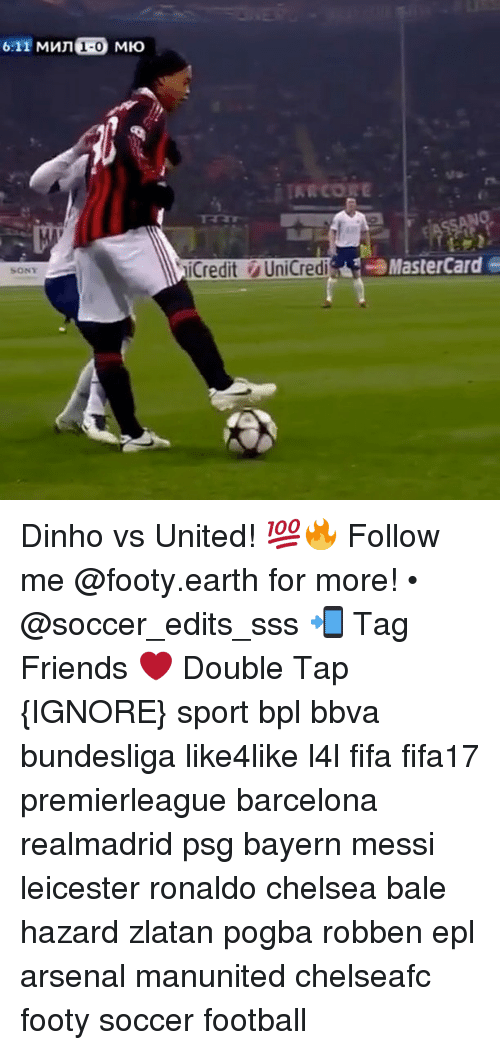 Ignorancy: 6:11 MMn 1-0 MHo  SONY  iCredit UniCredi  MasterCard e Dinho vs United! 💯🔥 Follow me @footy.earth for more! • @soccer_edits_sss 📲 Tag Friends ❤️ Double Tap {IGNORE} sport bpl bbva bundesliga like4like l4l fifa fifa17 premierleague barcelona realmadrid psg bayern messi leicester ronaldo chelsea bale hazard zlatan pogba robben epl arsenal manunited chelseafc footy soccer football