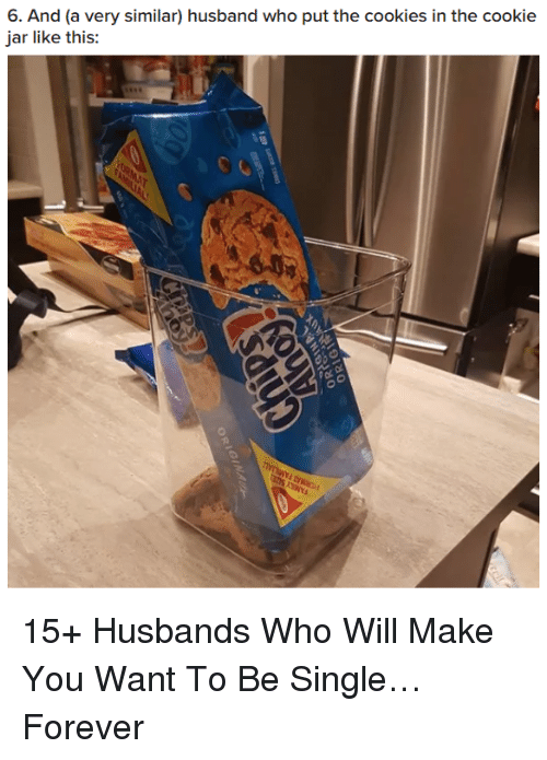 Cookies, Forever, and Husband: 6. And (a very similar) husband who put the cookies in the cookie  jar like this: 15+ Husbands Who Will Make You Want To Be Single…Forever