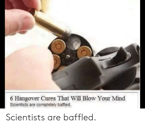 6 Hangover Cures That Will Blow Your Mind Scientists Are