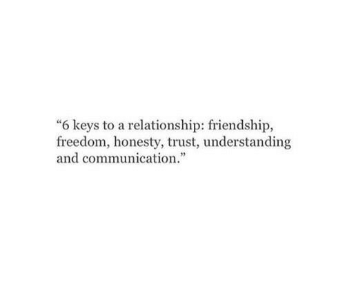 "Freedom, Friendship, and Honesty: ""6 keys to a relationship: friendship,  freedom, honesty, trust, understanding  and communication."