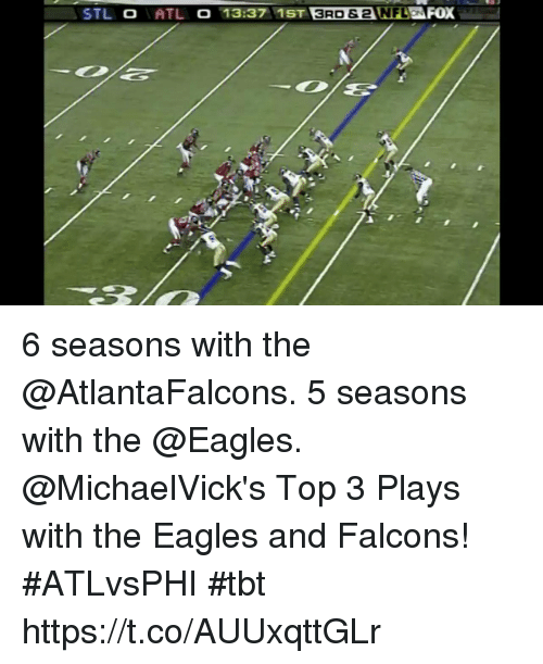 Philadelphia Eagles, Memes, and Tbt: 6 seasons with the @AtlantaFalcons. 5 seasons with the @Eagles.  @MichaelVick's Top 3 Plays with the Eagles and Falcons! #ATLvsPHI #tbt https://t.co/AUUxqttGLr