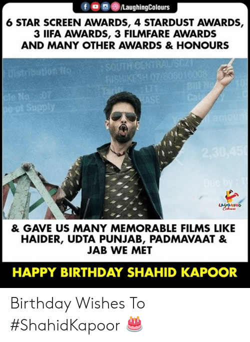 jab: 6 STAR SCREEN AWARDS, 4 STARDUST AWARDS,  3 IIFA AWARDS, 3 FILMFARE AWARDS  AND MANY OTHER AWARDS & HONOURS  Na  & GAVE US MANY MEMORABLE FILMS LIKE  HAIDER, UDTA PUNJAB, PADMAVAAT &  JAB WE MET  HAPPY BIRTHDAY SHAHID KAPOOR Birthday Wishes To #ShahidKapoor 🎂