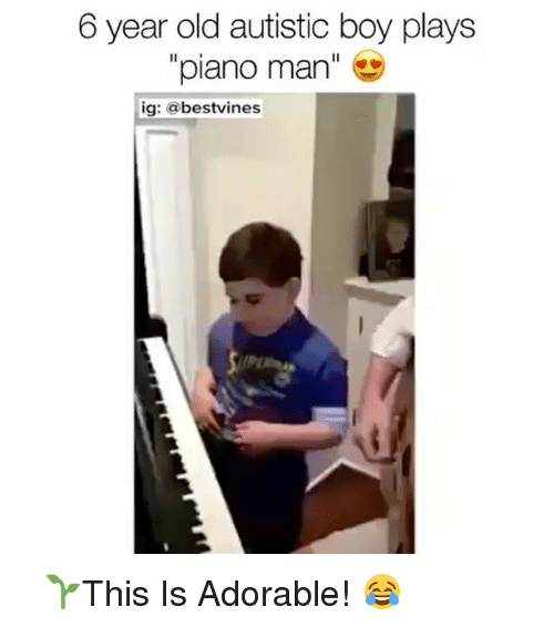 Memes, Piano, and Old: 6 year old autistic boy plays  piano man  ig: a bestvines ⠀ 🌱This Is Adorable! 😂
