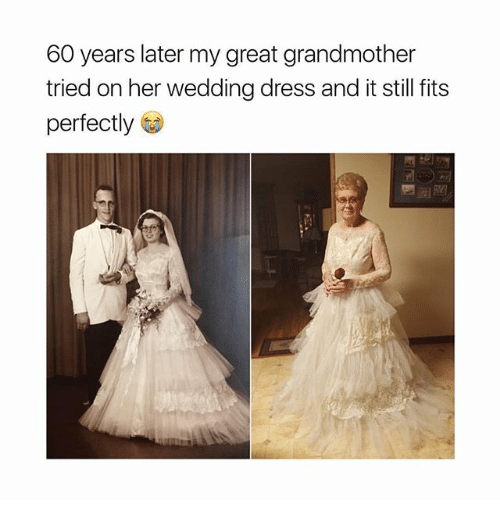 stillness: 60 years later my great grandmother  tried on her wedding dress and it still fits  perfectly G