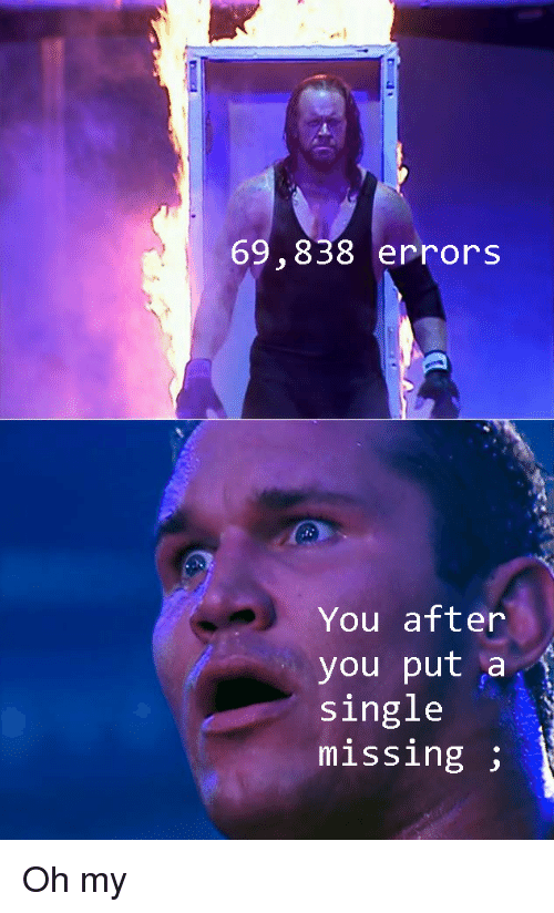 Single, You, and Oh My: 69,838 errors  You after  you put a  single  missing Oh my