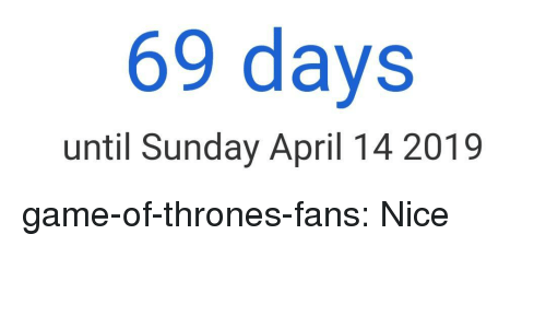 Game of Thrones, Tumblr, and Blog: 69 days  until Sunday April 14 2019 game-of-thrones-fans:  Nice