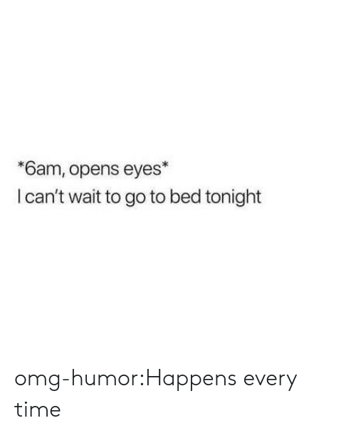 Happens Every Time: 6am, opens eyes  I can't wait to go to bed tonight omg-humor:Happens every time