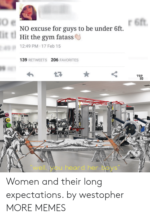 "Dank, Gym, and Memes: 6ft  NO excuse for guys to be under 6ft  it t  Hit the gym fatass  12:49 PM 17 Feb 15  139 RETWEETS 206 FAVORITES  TOP  10  ""well,you heard her Boys"" Women and their long expectations. by westopher MORE MEMES"