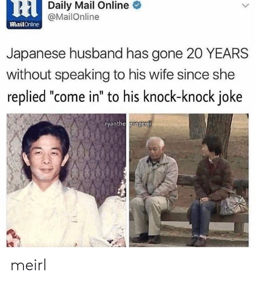 """Mailonline: 6HDaily Mail Online  @MailOnline  mailOnine  Japanese husband has gone 20 YEARS  without speaking to his wife since she  replied """"come in"""" to his knock-knock joke  ryanthe progenji meirl"""