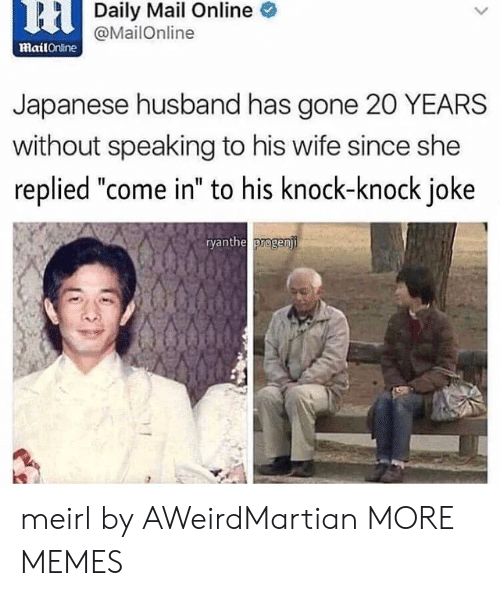 """Mailonline: 6HDaily Mail Online  @MailOnline  mailOnine  Japanese husband has gone 20 YEARS  without speaking to his wife since she  replied """"come in"""" to his knock-knock joke  ryanthe progenji meirl by AWeirdMartian MORE MEMES"""
