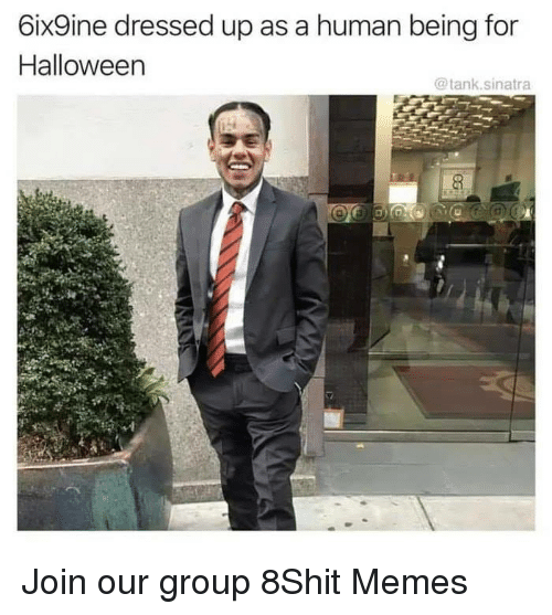 Halloween, Memes, and 🤖: 6ix9ine dressed up as a human being for  Halloween  @tank.sinatra Join our group 8Shit Memes