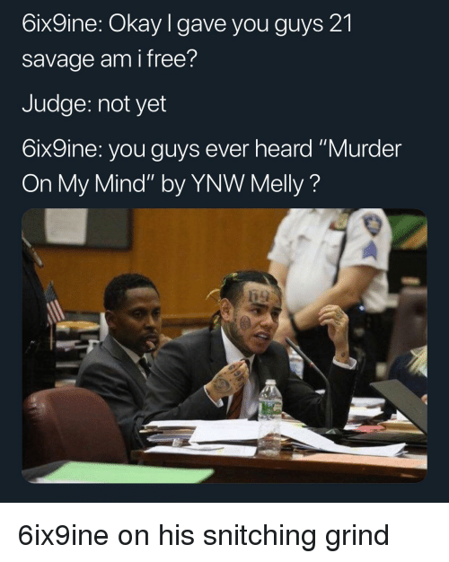 """Funny, Savage, and Free: 6ix9ine: Okay I gave you guys 21  savage am i free?  Judge: not yet  6ix9ine: you guys ever heard """"Murder  On My Mind"""" by YNW Melly?"""
