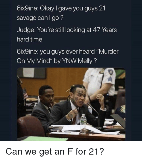 """Reddit, Savage, and Okay: 6ix9ine: Okay I gave you guys 21  savage can I go?  Judge: You're still looking at 47 Years  hard time  6ix9ine: you guys ever heard """"Murder  On My Mind"""" by YNW Melly?  속"""