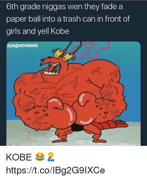Girls, Trash, and Kobe: 6th grade niggas wen they fade a  paper ball into a trash can in front of  girls and yell Kobe  @yungmetromemin KOBE 😂🤦‍♂️ https://t.co/IBg2G9IXCe