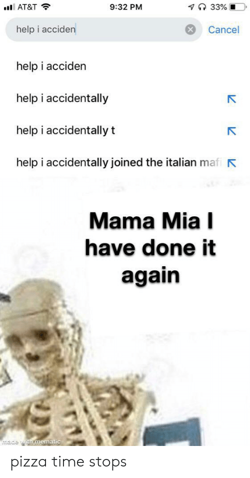 mia: 7 33% O  9:32 PM  AT&T  help i acciden  Cancel  help i acciden  help i accidentally  help i accidentally t  help i accidentally joined the italian mafi  Mama Mia I  have done it  again  ade with mematic pizza time stops