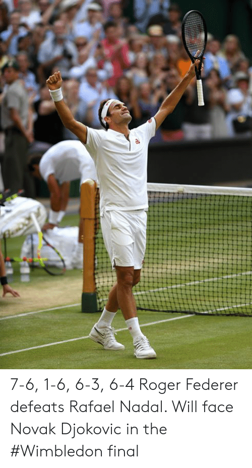 Roger, Rafael Nadal, and Roger Federer: 7-6, 1-6, 6-3, 6-4  Roger Federer defeats Rafael Nadal. Will face Novak Djokovic in the #Wimbledon final