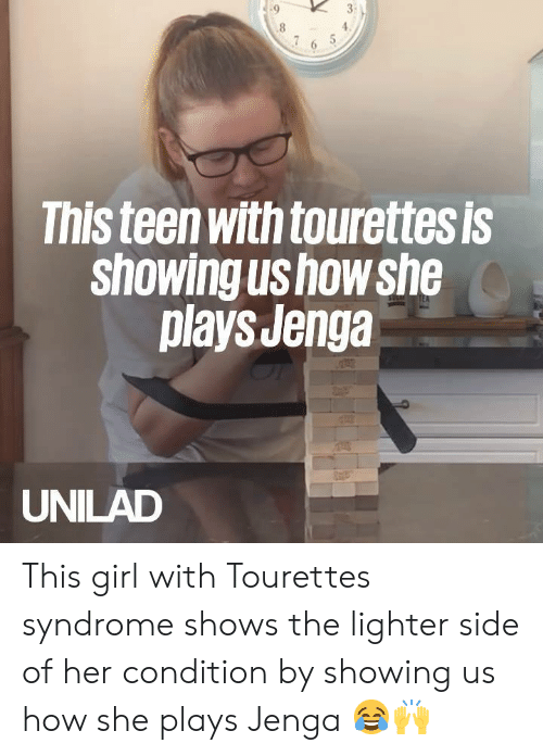 tourette's syndrome: 7 6 5  This teen with tourettesis  Showing Us how she  playsJenga  UNILAD This girl with Tourettes syndrome shows the lighter side of her condition by showing us how she plays Jenga 😂🙌
