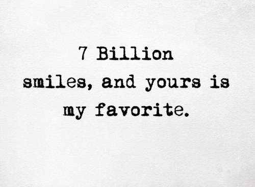 Smiles, Billion, and Yours: 7 Billion  smiles, and yours is  my favorite.