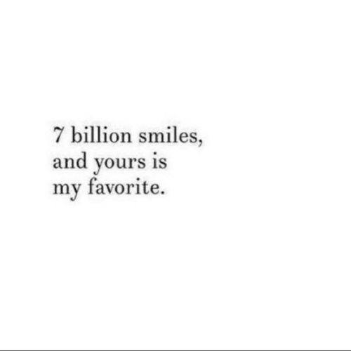 Is My Favorite: 7 billion smiles  and yours is  my favorite