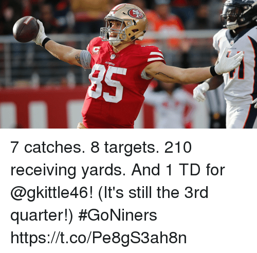 Memes, 🤖, and Quarter: 7 catches. 8 targets. 210 receiving yards.  And 1 TD for @gkittle46!  (It's still the 3rd quarter!) #GoNiners https://t.co/Pe8gS3ah8n