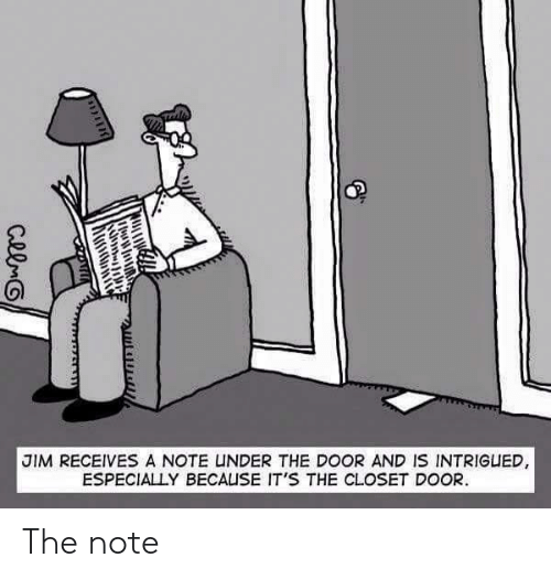 Door, Note, and Jim: 7  JIM RECEIVES A NOTE UNDER THE DOOR AND IS INTRIG凵ED  ESPECIALLY BECAUSE IT'S THE CLOSET DOOR The note