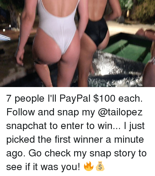 Anaconda, Memes, and Snapchat: 7 people I'll PayPal $100 each. Follow and snap my @tailopez snapchat to enter to win... I just picked the first winner a minute ago. Go check my snap story to see if it was you! 🔥💰