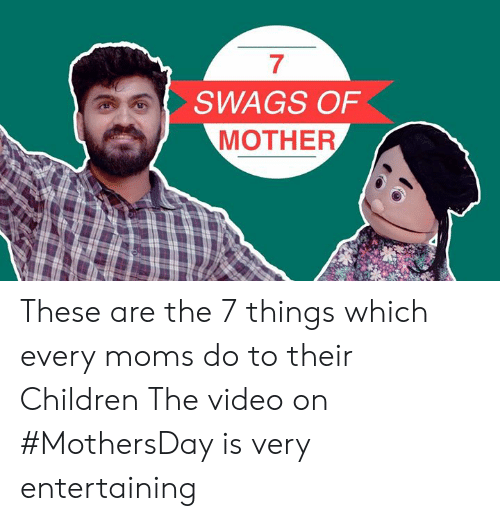 Children, Moms, and Video: 7  SWAGS OF  MOTHER These are the 7 things which every moms do to their Children The video on #MothersDay is very entertaining