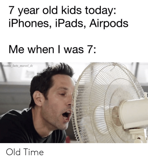 7 Year Old Kids Today iPhones iPads Airpods Me When L Was 7