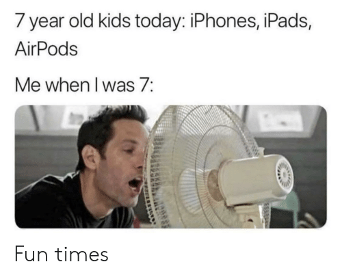 iphones: 7 year old kids today: iPhones, iPads,  AirPods  Me when l was 7: Fun times