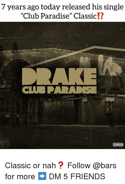 """Club, Friends, and Memes: 7 years ago today released his single  """"Club Paradise"""" Classic!?  Club Paradise loung  PARENTAL  ADVISORY  EXPLICIT CONTENT Classic or nah❓ Follow @bars for more ➡️ DM 5 FRIENDS"""