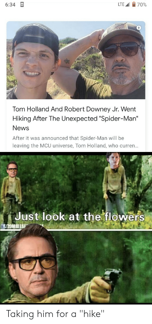 """Marvel Comics, News, and Robert Downey Jr.: 70%  LTE  6:34  Tom Holland And Robert Downey Jr. Went  Hiking After The Unexpected """"Spider-Man""""  News  After it was announced that Spider-Man will be  leaving the MCU universe, Tom Holland, who curren...  Just look at the flowers  /20MBIESF Taking him for a """"hike"""""""