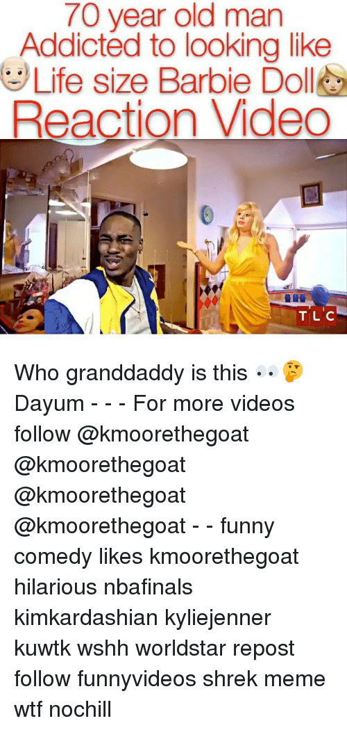 Barbie, Funny, and Life: 70 year old man  Addicted to looking like  Life size Barbie Doll  Reaction Video  TIL C Who granddaddy is this 👀🤔 Dayum - - - For more videos follow @kmoorethegoat @kmoorethegoat @kmoorethegoat @kmoorethegoat - - funny comedy likes kmoorethegoat hilarious nbafinals kimkardashian kyliejenner kuwtk wshh worldstar repost follow funnyvideos shrek meme wtf nochill