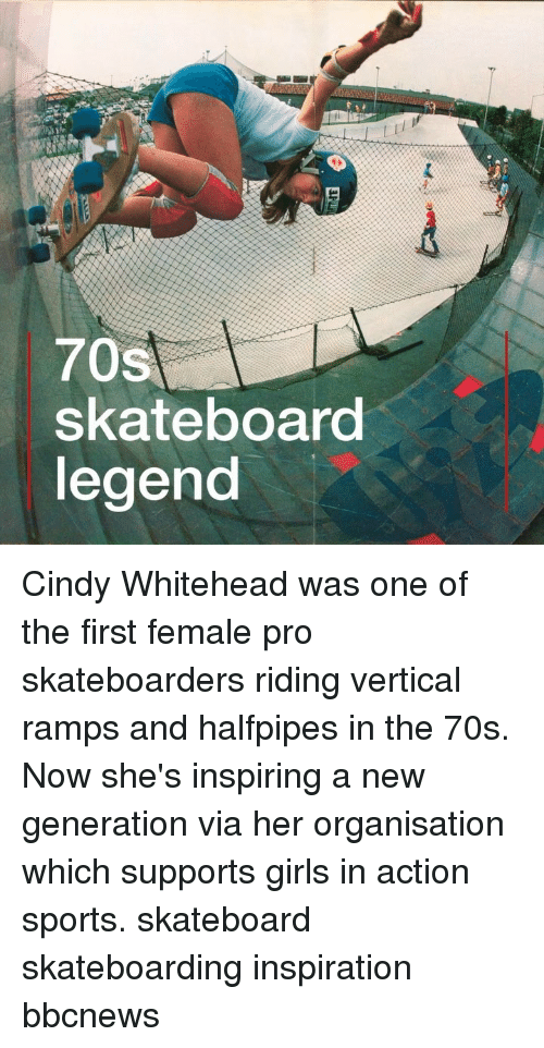 Girls, Memes, and Skateboarding: 70s  skateboard  legend Cindy Whitehead was one of the first female pro skateboarders riding vertical ramps and halfpipes in the 70s. Now she's inspiring a new generation via her organisation which supports girls in action sports. skateboard skateboarding inspiration bbcnews
