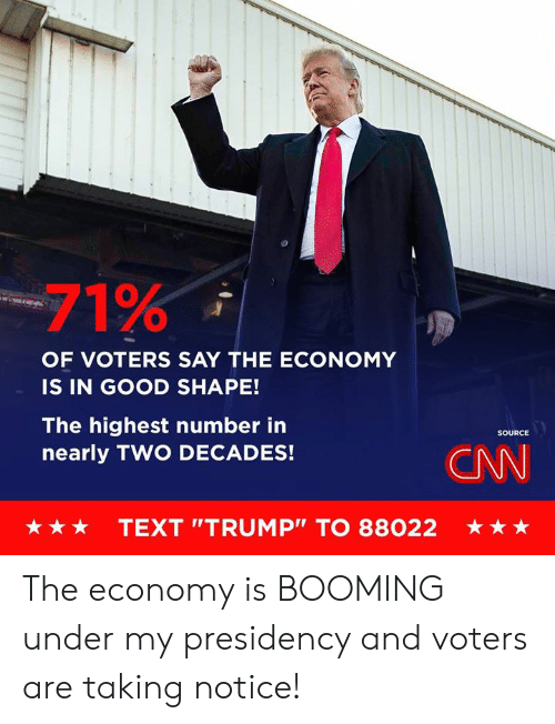 """cnn.com, Good, and Text: -71%  OF VOTERS SAY THE ECONOMY  IS IN GOOD SHAPE!  The highest number in  nearly TWO DECADES!  SOURCE  CNN  ★ ★ ★  TEXT """"TRUMP"""" TO 88022  ★ The economy is BOOMING under my presidency and voters are taking notice!"""