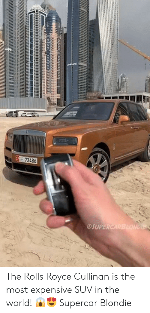 Dank, World, and Royce: 72486  OSUPE The Rolls Royce Cullinan is the most expensive SUV in the world! 😱😍  Supercar Blondie